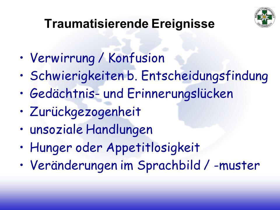 Traumatisierende Ereignisse Verwirrung / Konfusion Schwierigkeiten b. Entscheidungsfindung Gedächtnis- und Erinnerungslücken Zurückgezogenheit unsozia