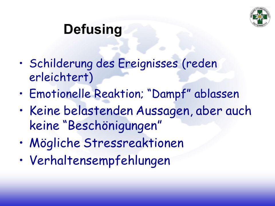 Defusing Schilderung des Ereignisses (reden erleichtert) Emotionelle Reaktion; Dampf ablassen Keine belastenden Aussagen, aber auch keine Beschönigung