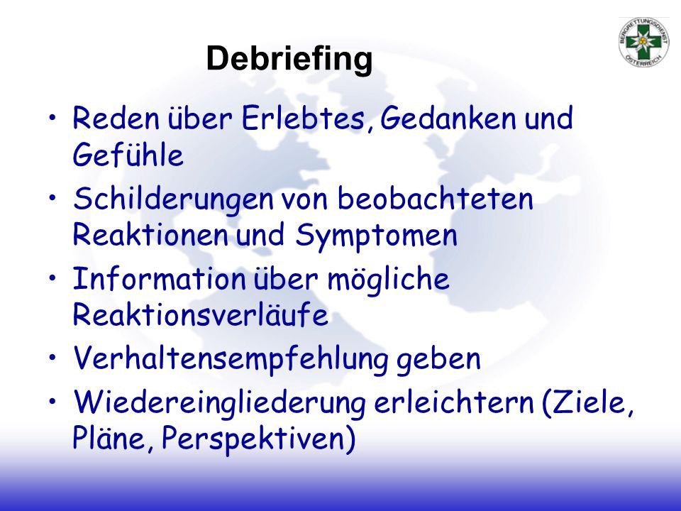 Debriefing Reden über Erlebtes, Gedanken und Gefühle Schilderungen von beobachteten Reaktionen und Symptomen Information über mögliche Reaktionsverläu