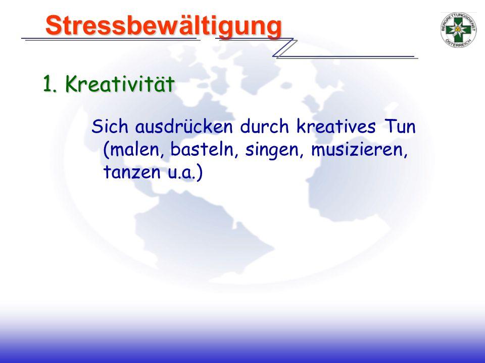 1. Kreativität Sich ausdrücken durch kreatives Tun (malen, basteln, singen, musizieren, tanzen u.a.) Stressbewältigung Stressbewältigung