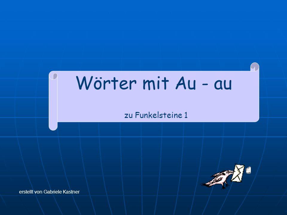 Wörter mit Au - au zu Funkelsteine 1 erstellt von Gabriele Kastner