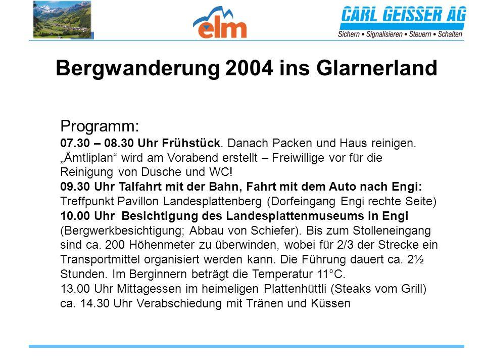 Bergwanderung 2004 ins Glarnerland Programm: 07.30 – 08.30 Uhr Frühstück.