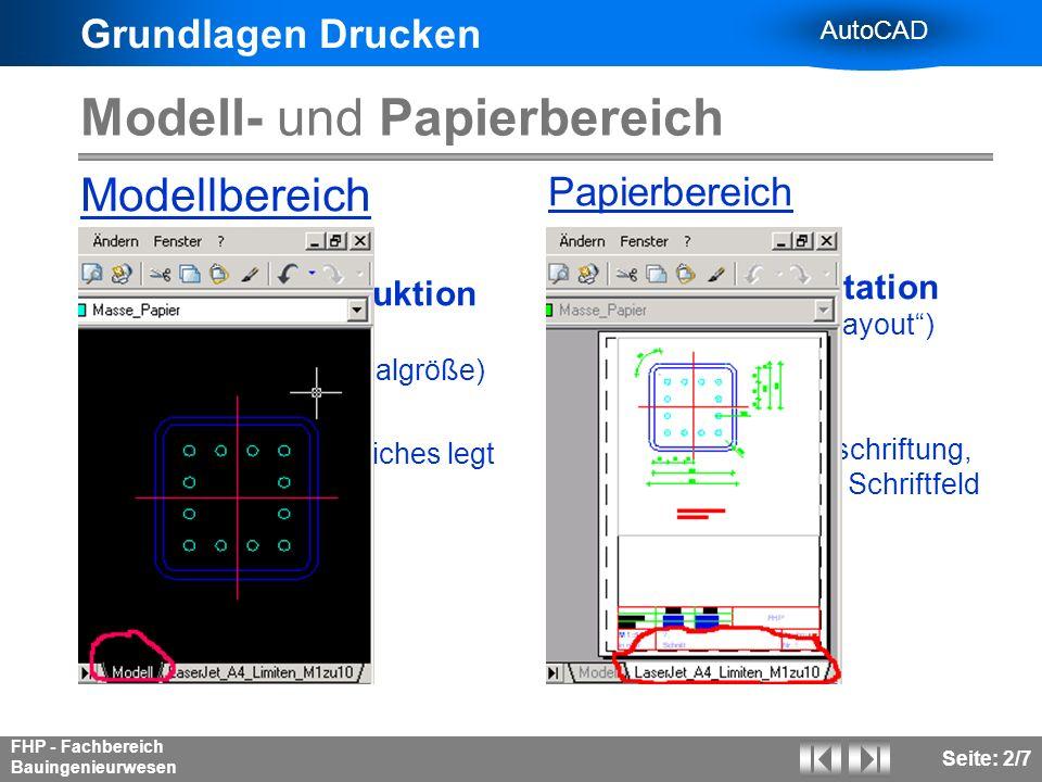 Grundlagen Drucken AutoCAD FHP - Fachbereich Bauingenieurwesen Seite: 2/7 Modell- und Papierbereich Modellbereich 3D-Bereich enthält die Konstruktion