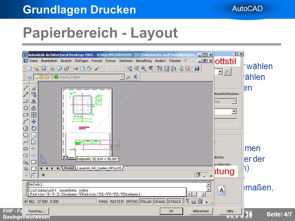 Grundlagen Drucken AutoCAD FHP - Fachbereich Bauingenieurwesen Seite: 4/7 Papierbereich - Layout Seiteneinrichtung: Wer? Drucker/Plotter wählen Auf wa