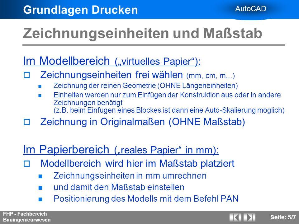 Grundlagen Drucken AutoCAD FHP - Fachbereich Bauingenieurwesen Seite: 5/7 Zeichnungseinheiten und Maßstab Im Modellbereich (virtuelles Papier): Zeichn