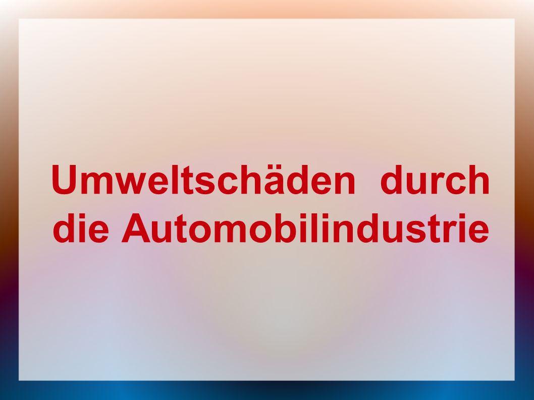Umweltschäden durch die Automobilindustrie
