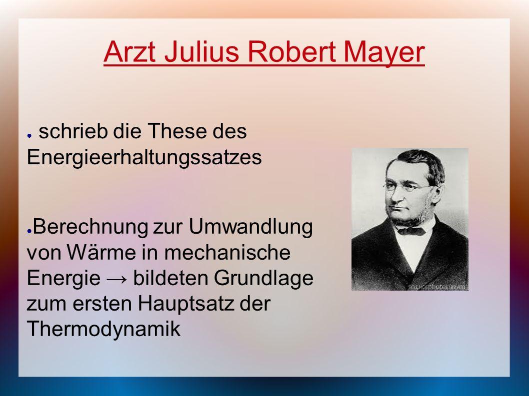 Arzt Julius Robert Mayer schrieb die These des Energieerhaltungssatzes Berechnung zur Umwandlung von Wärme in mechanische Energie bildeten Grundlage z