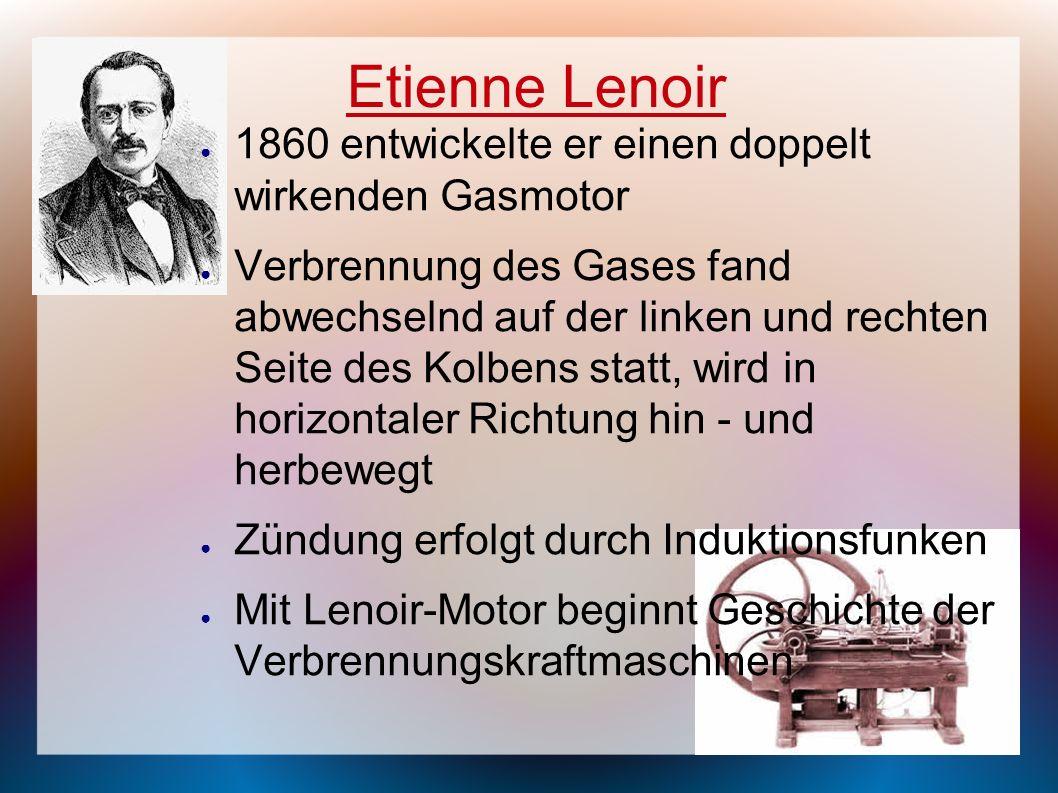 Etienne Lenoir 1860 entwickelte er einen doppelt wirkenden Gasmotor Verbrennung des Gases fand abwechselnd auf der linken und rechten Seite des Kolben