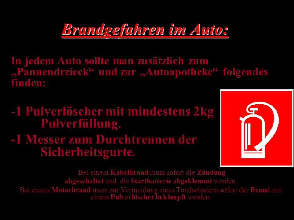 Brandgefahren im Auto: In jedem Auto sollte man zusätzlich zum,,Pannendreieck und zur,,Autoapotheke folgendes finden: -1 Pulverlöscher mit mindestens 2kg Pulverfüllung.
