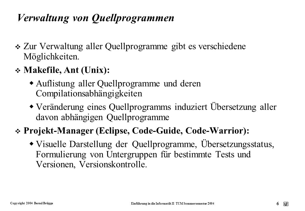 Copyright 2004 Bernd Brügge Einführung in die Informatik II TUM Sommersemester 2004 37 MouseAdapter public abstract class MouseAdapter extends Object implements Mouselistener{ public void mouseClicked(MouseEvent e); public void mouseEntered (MouseEvent e); public void mouseExited(MouseEvent e); public void mousePressed (MouseEvent e); public void mouseReleased (MouseEvent e); }