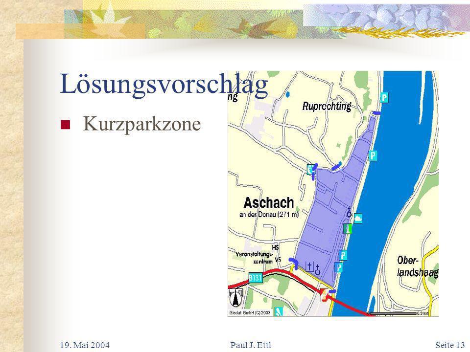 19. Mai 2004Paul J. EttlSeite 13 Lösungsvorschlag Kurzparkzone