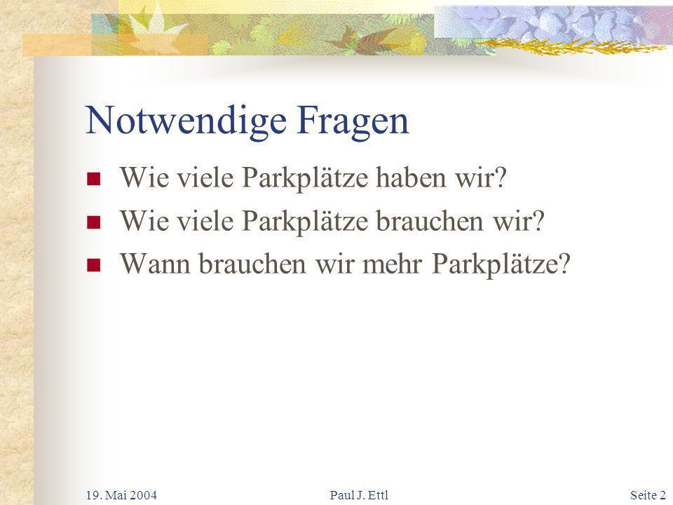19.Mai 2004Paul J. EttlSeite 3 Notwendige Fragen Wie viele öffentl.