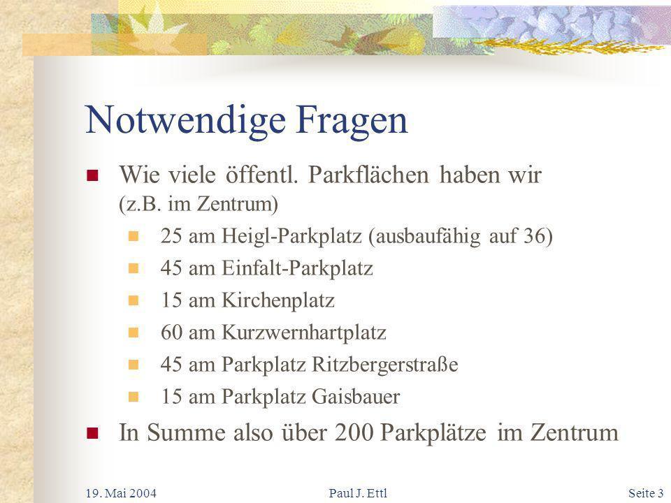 19.Mai 2004Paul J. EttlSeite 14 Lösungsvorschlag Dauer: 2-3 Stunden bis mind.