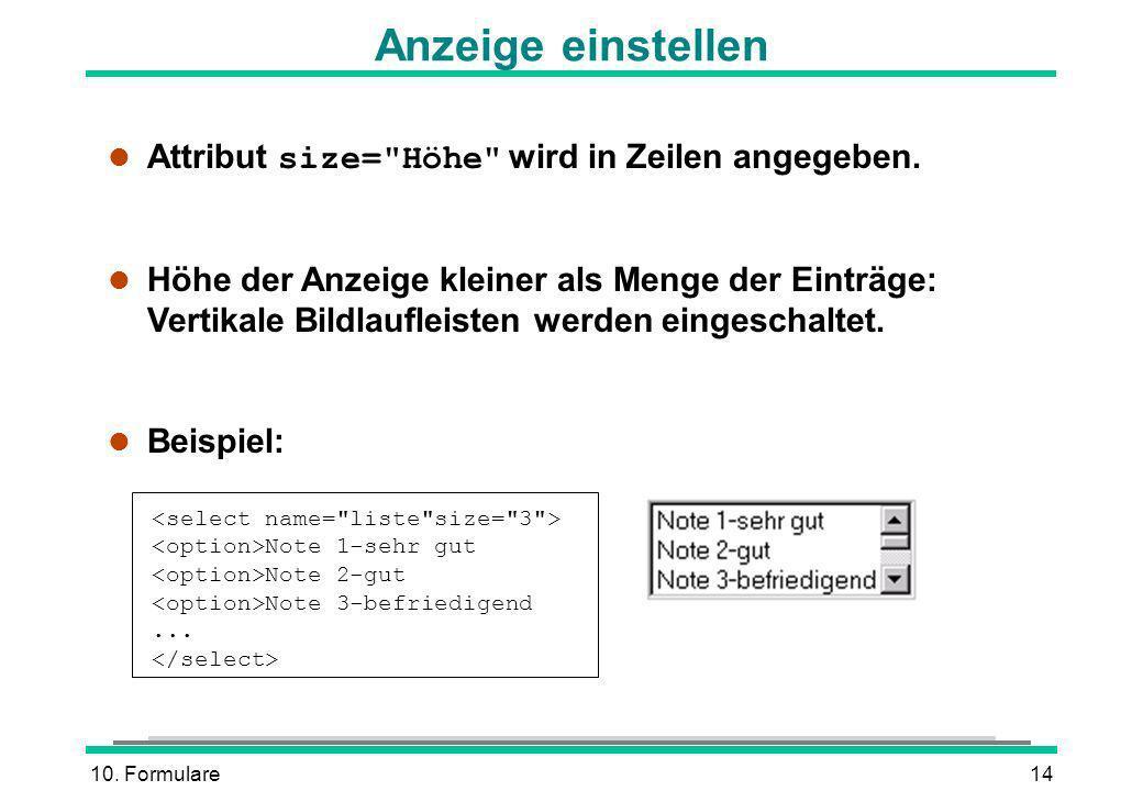 10.Formulare14 Anzeige einstellen Attribut size= Höhe wird in Zeilen angegeben.