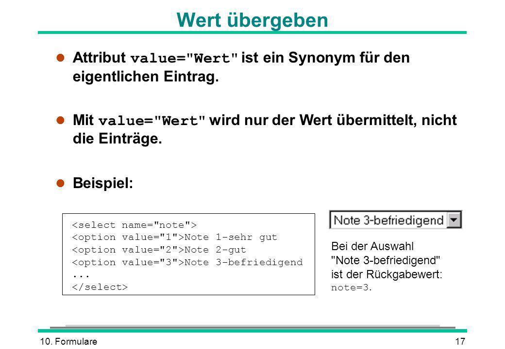10.Formulare17 Wert übergeben Attribut value= Wert ist ein Synonym für den eigentlichen Eintrag.