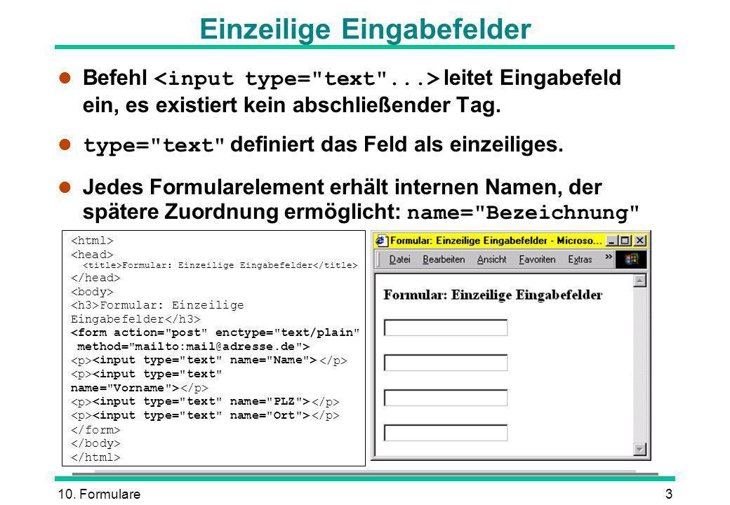 10. Formulare3 Einzeilige Eingabefelder Befehl leitet Eingabefeld ein, es existiert kein abschließender Tag. type=