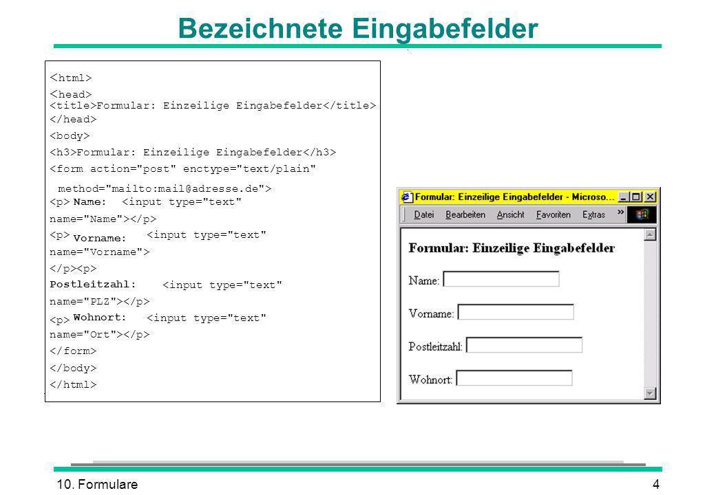 10. Formulare4 Bezeichnete Eingabefelder Formular: Einzeilige Eingabefelder Formular: Einzeilige Eingabefelder <form action=