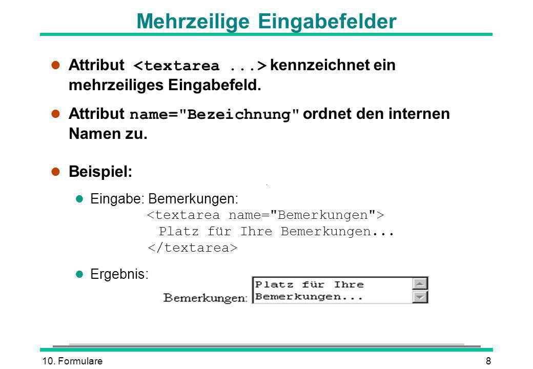 10.Formulare8 Mehrzeilige Eingabefelder Attribut kennzeichnet ein mehrzeiliges Eingabefeld.
