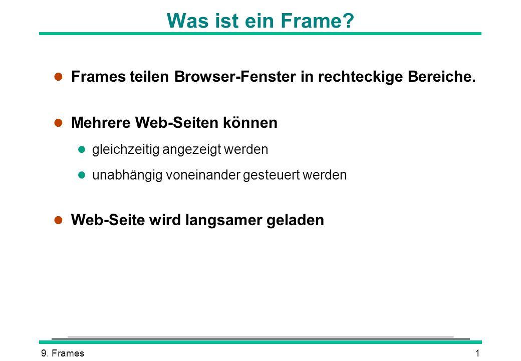 9.Frames12 Browser ohne Frames l Einige Browser kennen Frames-Befehle nicht.