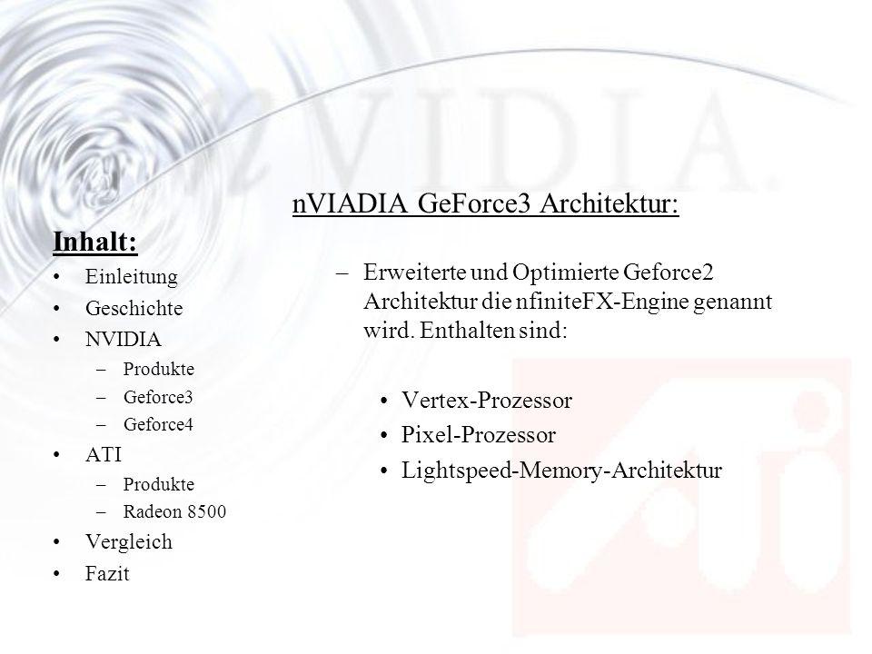 Inhalt: Einleitung Geschichte NVIDIA –Produkte –Geforce3 –Geforce4 ATI –Produkte –Radeon 8500 Vergleich Fazit nVIADIA GeForce3 Architektur: –Erweitert