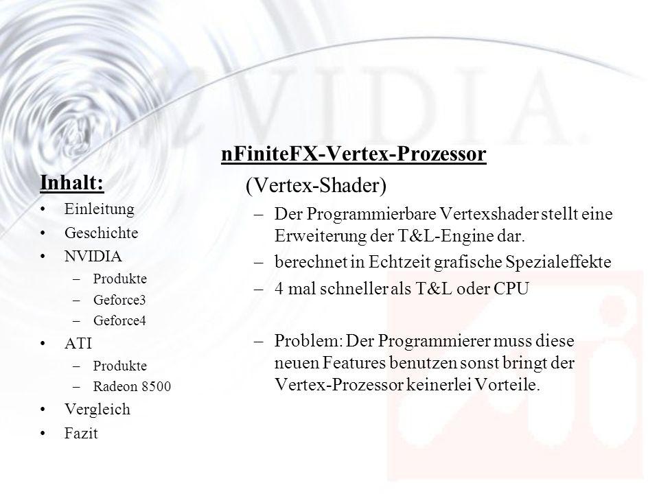 Inhalt: Einleitung Geschichte NVIDIA –Produkte –Geforce3 –Geforce4 ATI –Produkte –Radeon 8500 Vergleich Fazit nFiniteFX-Vertex-Prozessor (Vertex-Shade