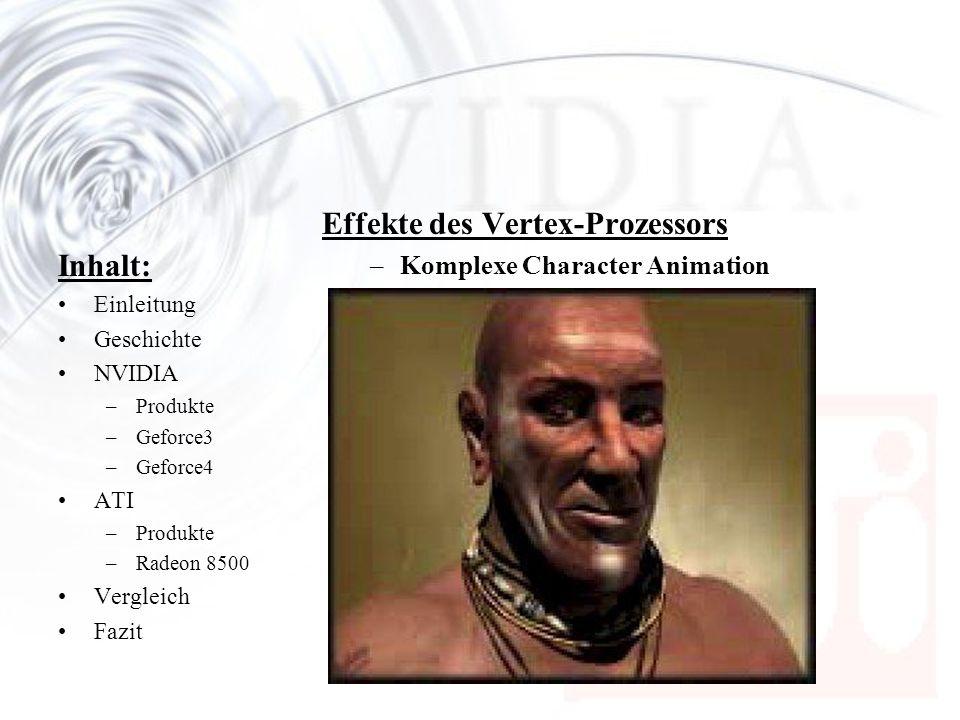 Inhalt: Einleitung Geschichte NVIDIA –Produkte –Geforce3 –Geforce4 ATI –Produkte –Radeon 8500 Vergleich Fazit Effekte des Vertex-Prozessors –Komplexe