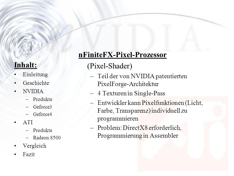 Inhalt: Einleitung Geschichte NVIDIA –Produkte –Geforce3 –Geforce4 ATI –Produkte –Radeon 8500 Vergleich Fazit nFiniteFX-Pixel-Prozessor (Pixel-Shader)
