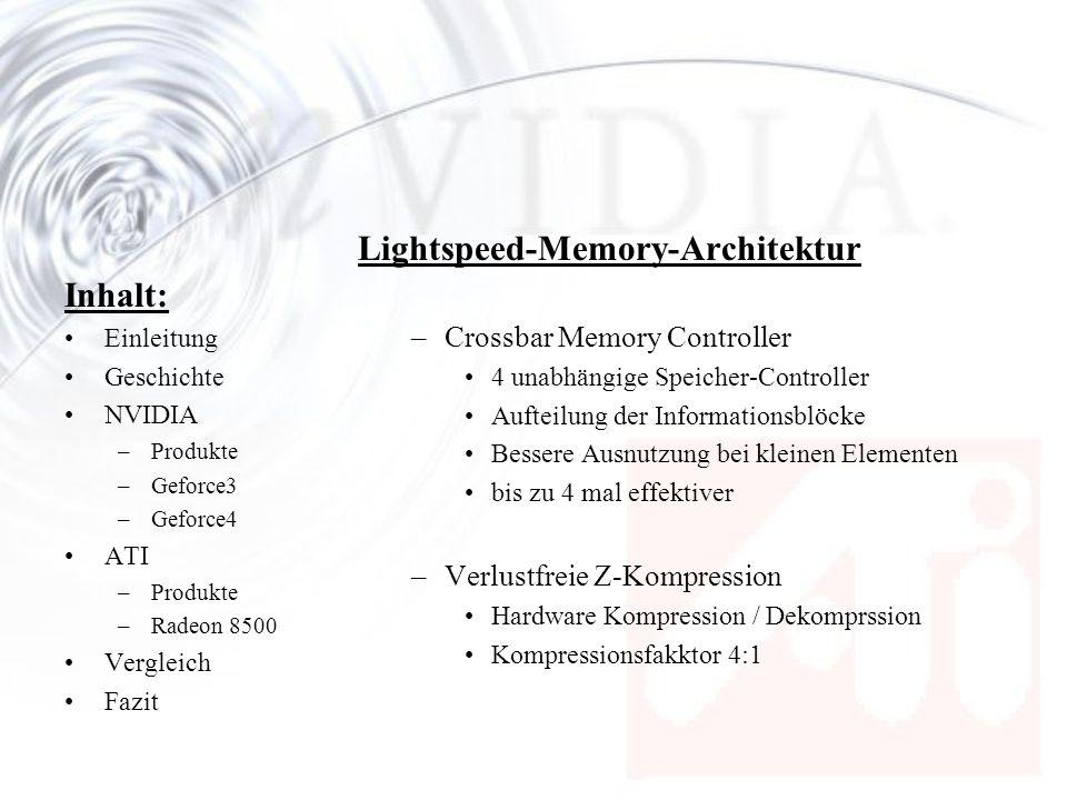 Inhalt: Einleitung Geschichte NVIDIA –Produkte –Geforce3 –Geforce4 ATI –Produkte –Radeon 8500 Vergleich Fazit Lightspeed-Memory-Architektur –Crossbar