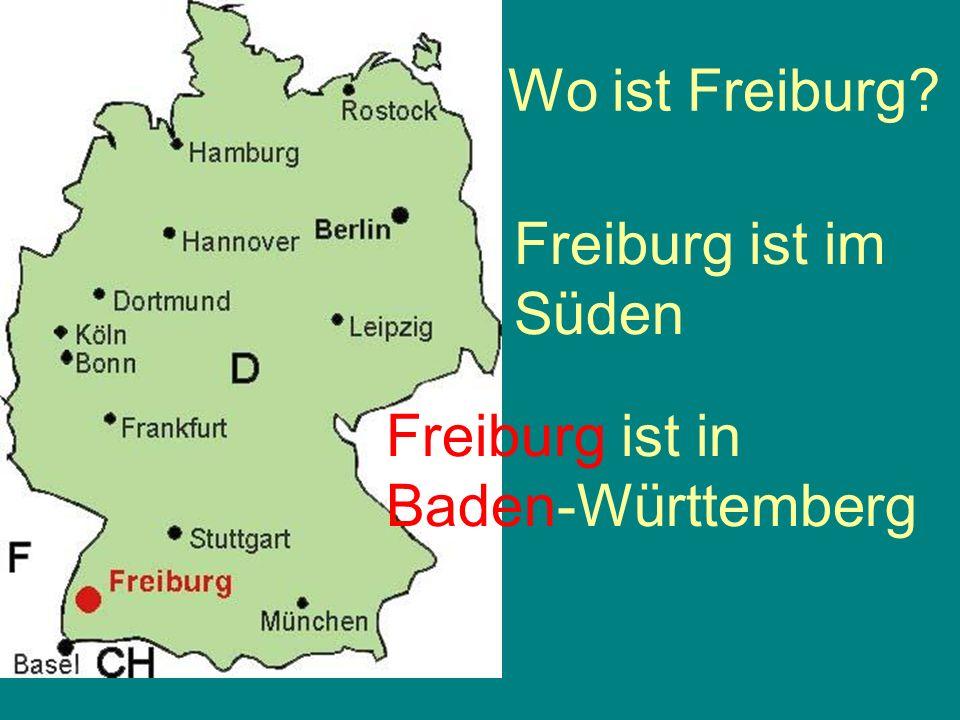 Wo ist Freiburg? Freiburg ist im Süden Freiburg ist in Baden-Württemberg