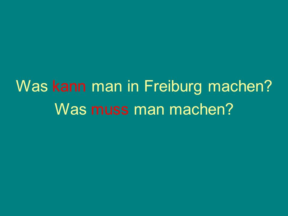 Was kann man in Freiburg machen? Was muss man machen?