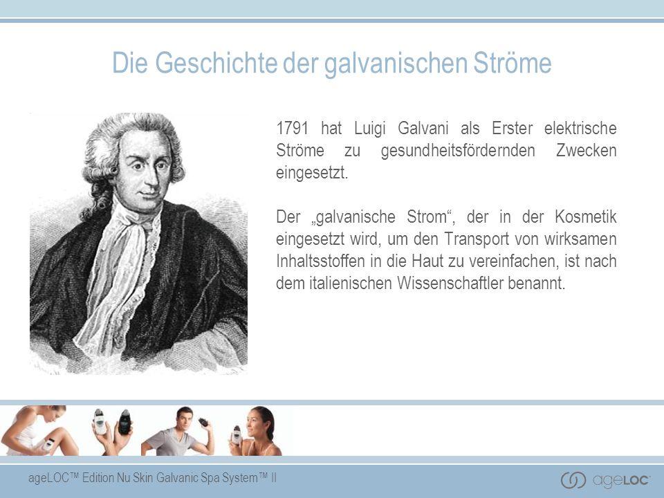 ageLOC Edition Nu Skin Galvanic Spa System II Die Geschichte der galvanischen Ströme 1791 hat Luigi Galvani als Erster elektrische Ströme zu gesundhei