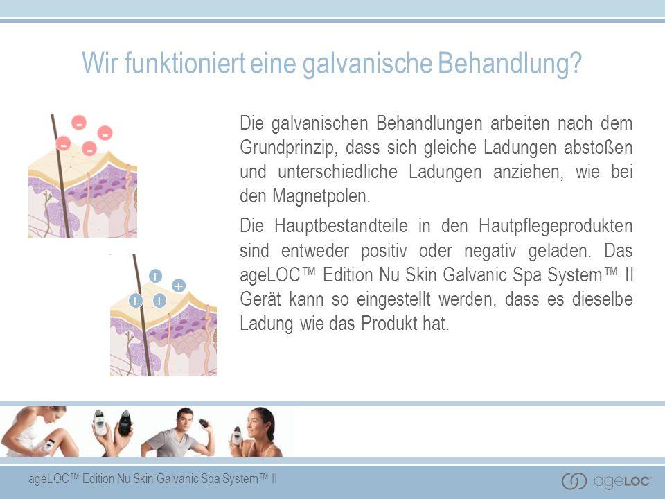ageLOC Edition Nu Skin Galvanic Spa System II Wir funktioniert eine galvanische Behandlung? Die galvanischen Behandlungen arbeiten nach dem Grundprinz
