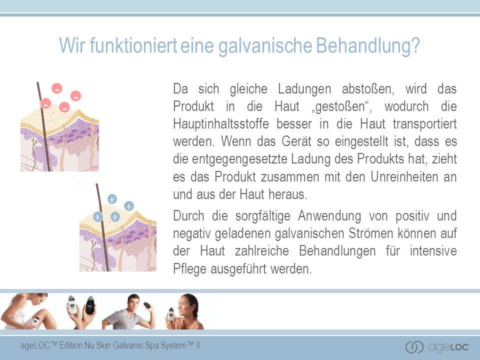 ageLOC Edition Nu Skin Galvanic Spa System II Wir funktioniert eine galvanische Behandlung? Da sich gleiche Ladungen abstoßen, wird das Produkt in die