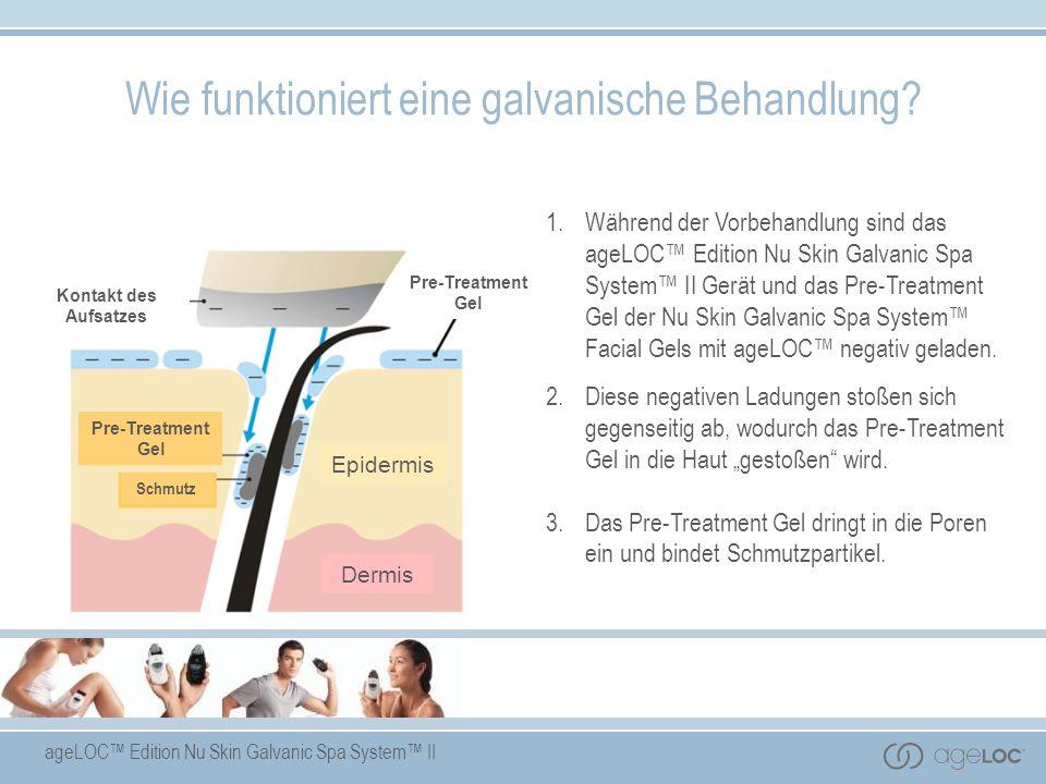 ageLOC Edition Nu Skin Galvanic Spa System II 1.Während der Vorbehandlung sind das ageLOC Edition Nu Skin Galvanic Spa System II Gerät und das Pre-Tre