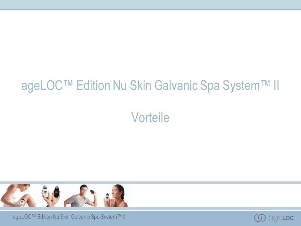ageLOC Edition Nu Skin Galvanic Spa System II Vorteile