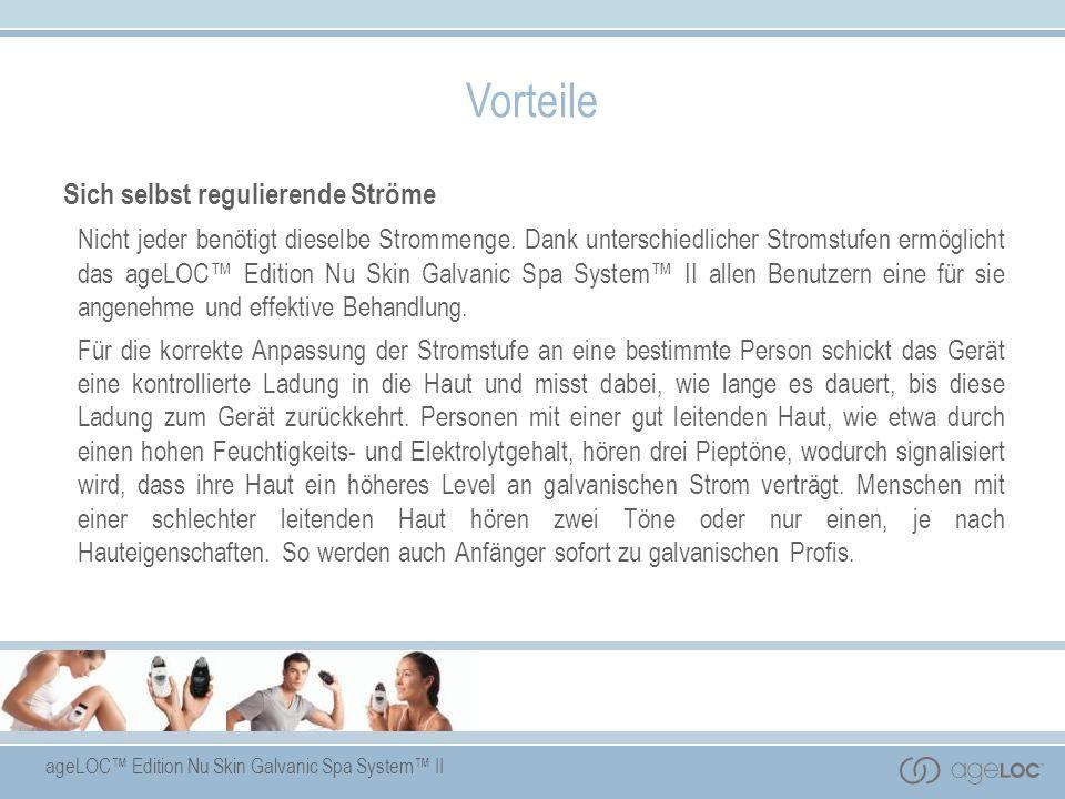 ageLOC Edition Nu Skin Galvanic Spa System II Sich selbst regulierende Ströme Nicht jeder benötigt dieselbe Strommenge. Dank unterschiedlicher Stromst
