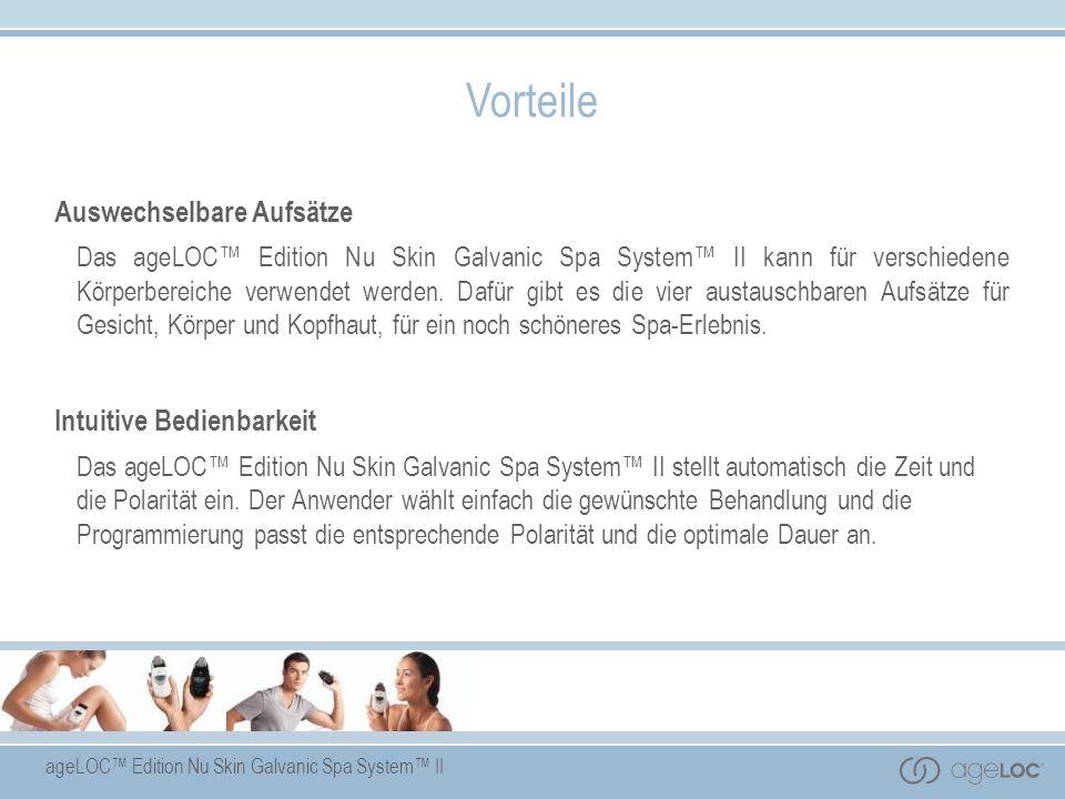 ageLOC Edition Nu Skin Galvanic Spa System II Auswechselbare Aufsätze Das ageLOC Edition Nu Skin Galvanic Spa System II kann für verschiedene Körperbe