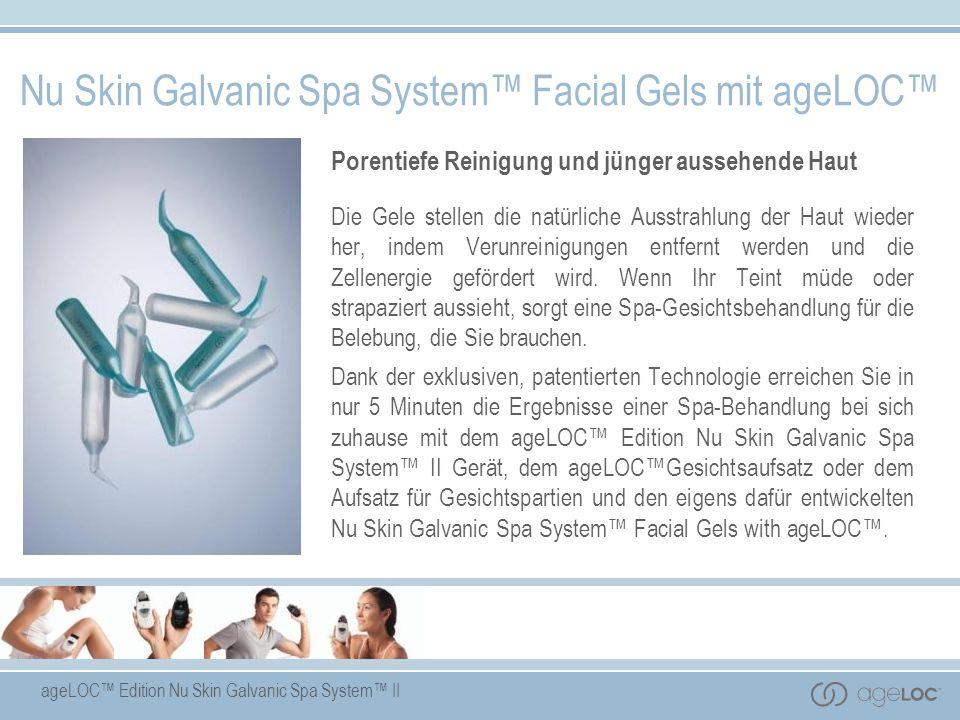 ageLOC Edition Nu Skin Galvanic Spa System II Nu Skin Galvanic Spa System Facial Gels mit ageLOC Porentiefe Reinigung und jünger aussehende Haut Die G