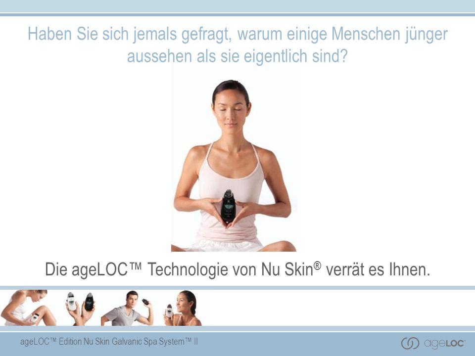 ageLOC Edition Nu Skin Galvanic Spa System II Haben Sie sich jemals gefragt, warum einige Menschen jünger aussehen als sie eigentlich sind? Die ageLOC