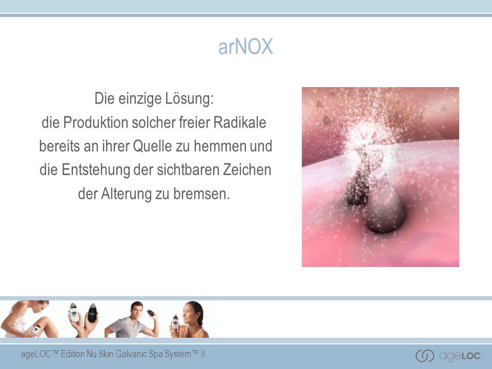 ageLOC Edition Nu Skin Galvanic Spa System II arNOX Die einzige Lösung: die Produktion solcher freier Radikale bereits an ihrer Quelle zu hemmen und d
