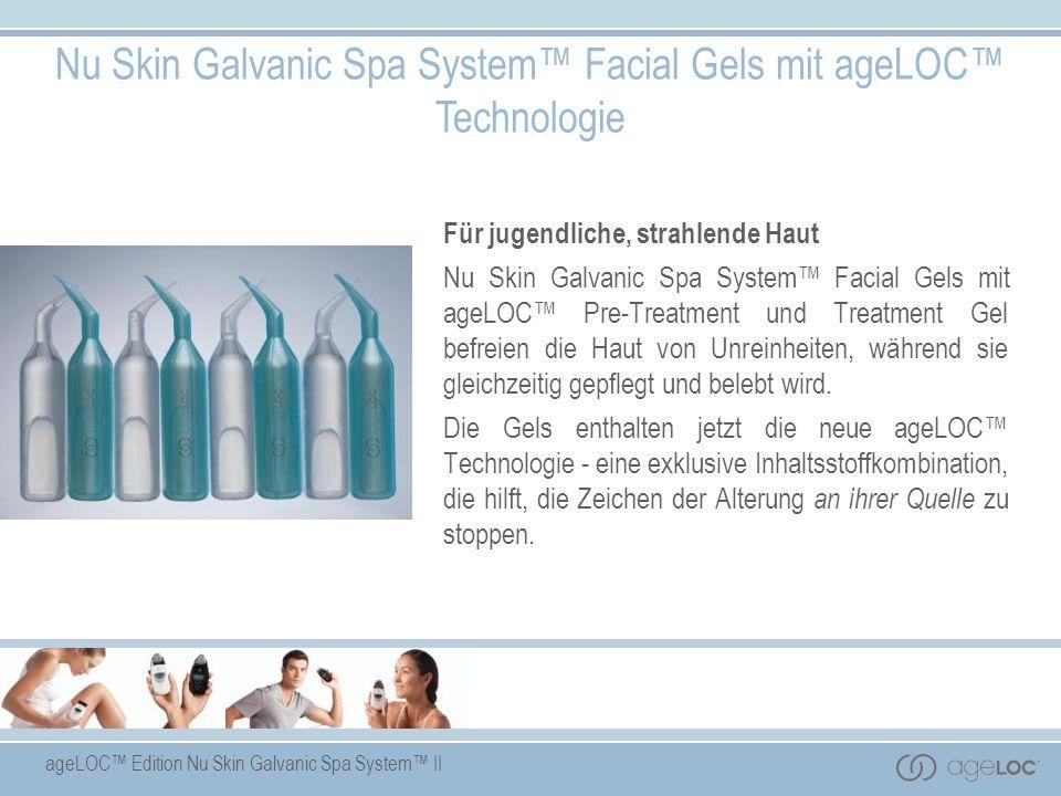 ageLOC Edition Nu Skin Galvanic Spa System II Nu Skin Galvanic Spa System Facial Gels mit ageLOC Technologie Für jugendliche, strahlende Haut Nu Skin