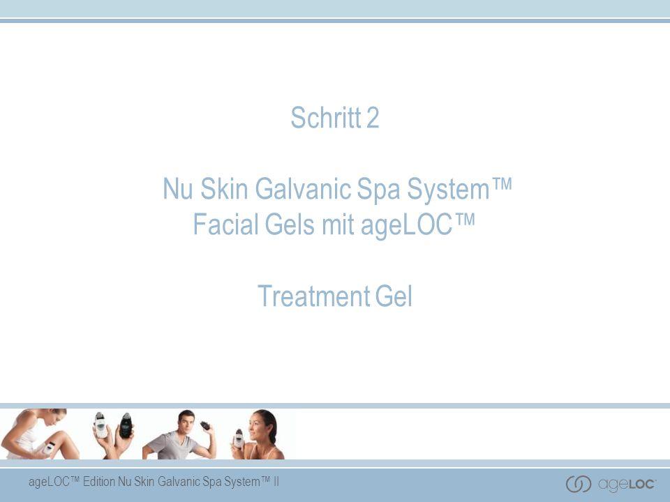 ageLOC Edition Nu Skin Galvanic Spa System II Schritt 2 Nu Skin Galvanic Spa System Facial Gels mit ageLOC Treatment Gel