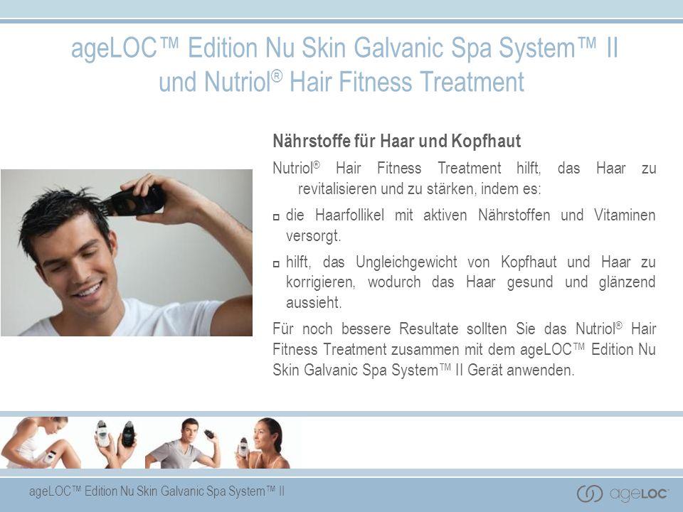 ageLOC Edition Nu Skin Galvanic Spa System II ageLOC Edition Nu Skin Galvanic Spa System II und Nutriol ® Hair Fitness Treatment Nährstoffe für Haar u