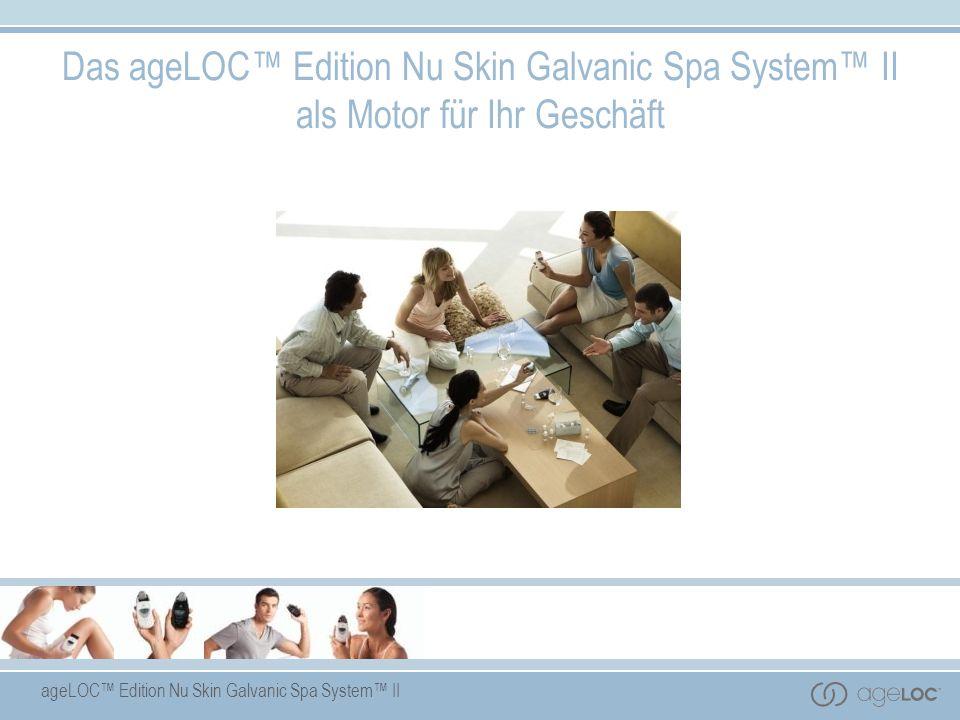 ageLOC Edition Nu Skin Galvanic Spa System II Das ageLOC Edition Nu Skin Galvanic Spa System II als Motor für Ihr Geschäft