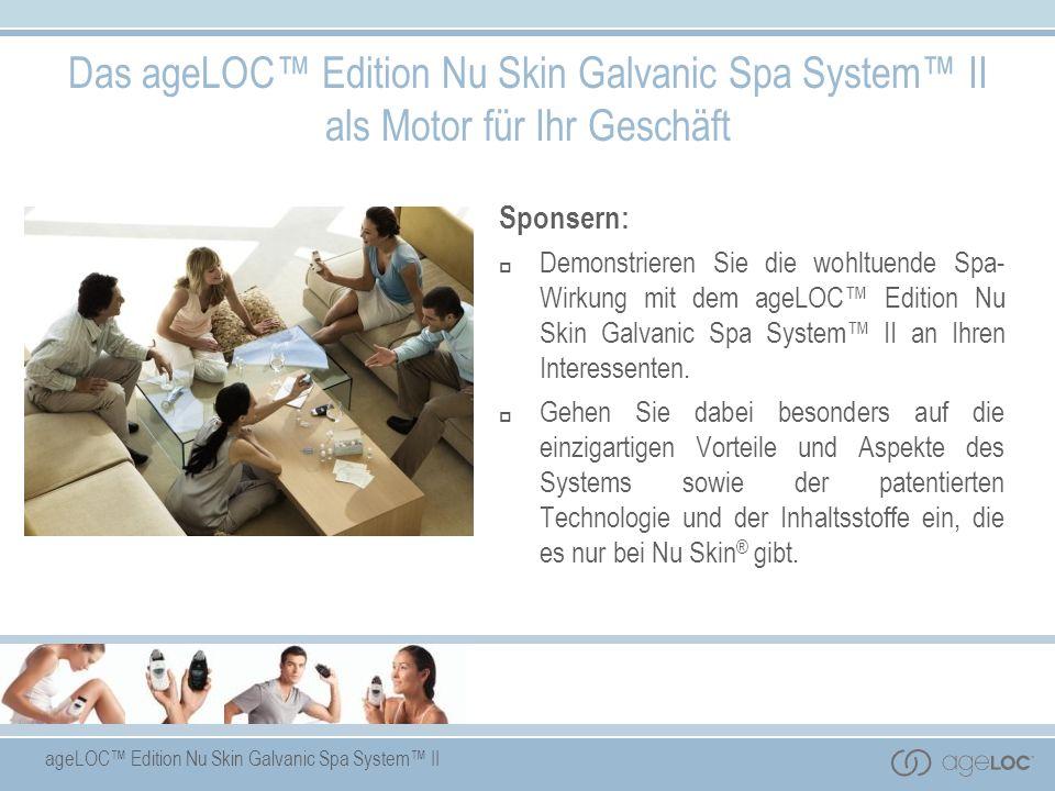 ageLOC Edition Nu Skin Galvanic Spa System II Sponsern: Demonstrieren Sie die wohltuende Spa- Wirkung mit dem ageLOC Edition Nu Skin Galvanic Spa Syst
