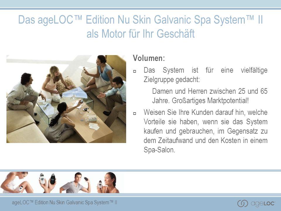 ageLOC Edition Nu Skin Galvanic Spa System II Volumen: Das System ist für eine vielfältige Zielgruppe gedacht: Damen und Herren zwischen 25 und 65 Jah