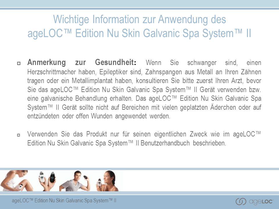 ageLOC Edition Nu Skin Galvanic Spa System II Wichtige Information zur Anwendung des ageLOC Edition Nu Skin Galvanic Spa System II Anmerkung zur Gesun