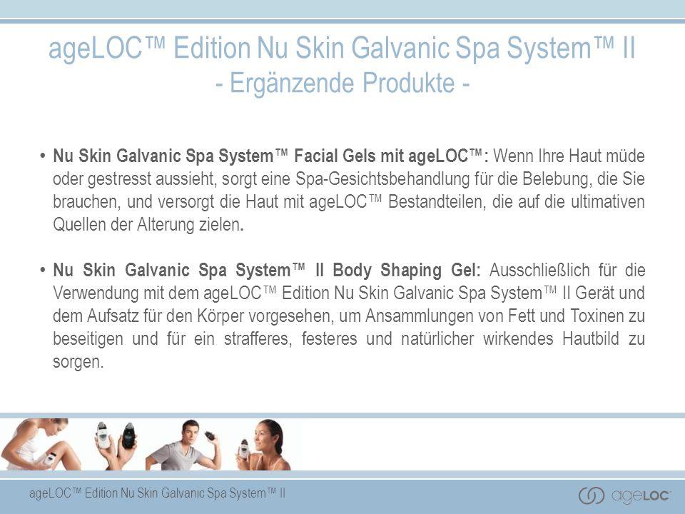 ageLOC Edition Nu Skin Galvanic Spa System II - Ergänzende Produkte - Nu Skin Galvanic Spa System Facial Gels mit ageLOC: Wenn Ihre Haut müde oder ges
