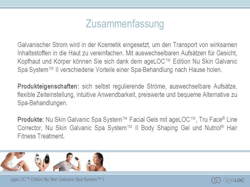 ageLOC Edition Nu Skin Galvanic Spa System II Zusammenfassung Galvanischer Strom wird in der Kosmetik eingesetzt, um den Transport von wirksamen Inhal