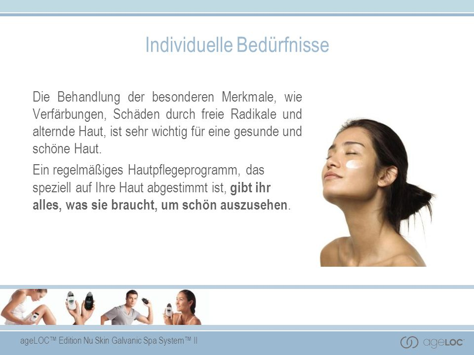 ageLOC Edition Nu Skin Galvanic Spa System II Individuelle Bedürfnisse Die Behandlung der besonderen Merkmale, wie Verfärbungen, Schäden durch freie R